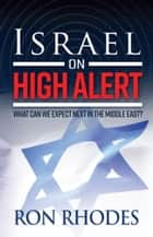 Israel on High Alert - What Can We Expect Next in the Middle East? ebook by