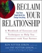 Reclaim Your Relationship ebook by Patricia S. Potter-Efron,Ronald T. Potter-Efron
