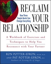 Reclaim Your Relationship - A Workbook of Exercises and Techniques to Help You Reconnect with Your Partner ebook by Patricia S. Potter-Efron,Ronald T. Potter-Efron
