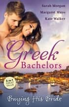 Greek Bachelors - Buying His Bride - 3 Book Box Set ebook by Sarah Morgan, Kate Walker, Margaret Mayo