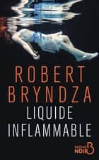 Liquide inflammable ebook by Robert BRYNDZA, Chloé ROYER