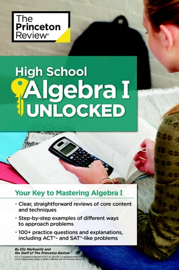 High School Algebra I Unlocked - Your Key to Mastering Algebra I ebook by Princeton Review