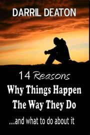 14 Reasons Why Things Happen the Way They Do...and What to Do About It ebook by Darril Deaton