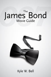 The James Bond Movie Guide ebook by Kyle W. Bell