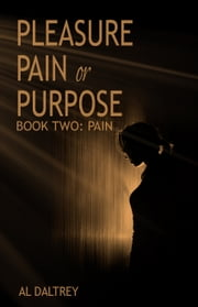 Pleasure Pain or Purpose - Book Two: Pain ebook by Al Daltrey