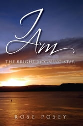 I AM - The Bright Morning Star ebook by Rose Posey