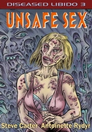 Diseased Libido #3 Unsafe Sex ebook by Carter Rydyr