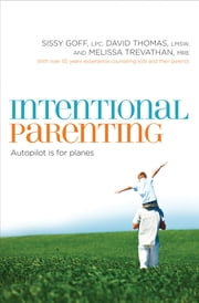 Intentional Parenting - Autopilot Is for Planes ebook by Sissy Goff