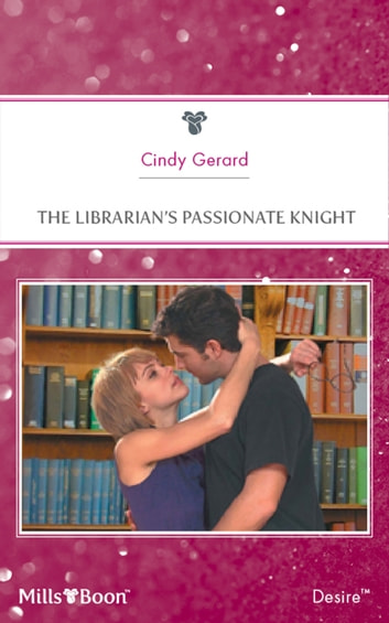 The Librarian's Passionate Knight ebook by Cindy Gerard