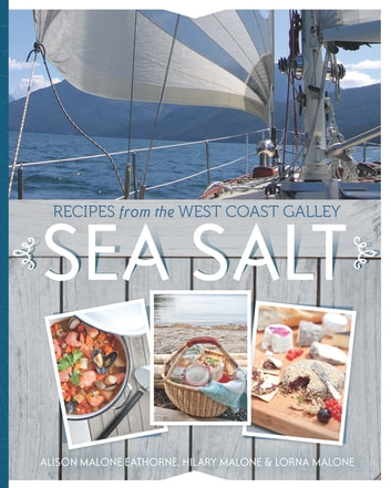 Sea Salt - Recipes from the West Coast Galley ebook by Alison Malone Eathorne,Hilary Malone,Lorna Malone,Christina Symons