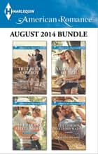 Harlequin American Romance August 2014 Bundle - True Blue Cowboy\The Texan's Little Secret\A Cowboy's Heart\The Cowboy Meets His Match ebook by Marin Thomas, Barbara White Daille, Rebecca Winters,...