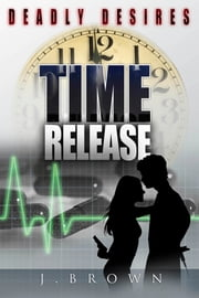 Deadly Desires: Time Release ebook by J. Brown