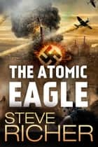 The Atomic Eagle ebook by Steve Richer