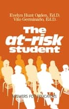 The At-Risk Student ebook by Evelyn Hunt Ogden,Vito Germinario