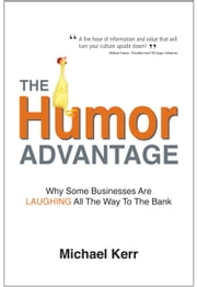 The Humor Advantage - Why Some Businesses Are Laughing All the Way to the Bank ebook by Michael Kerr