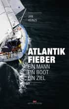 Atlantikfieber - Ein Mann – Ein Boot – Ein Ziel ebook by Jan Heinze