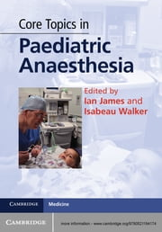 Core Topics in Paediatric Anaesthesia ebook by Ian James,Isabeau Walker