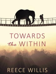 Towards the Within eBook by Reece Willis