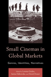 Small Cinemas in Global Markets - Genres, Identities, Narratives ebook by José Cláudio Siqueira Castanheira,David Desser,Catherine Douillet,Janina Falkowska,Catalina Florina Florescu,Nikica Gilić,Lenuta Giukin,Tito Imanda,Andrés Laguna Tapia,Lydia Papadimitriou,Milica Slavkovic,Renata Šukaitytė,Marian Ţuţui,Steven Wingate,Lenuta Giukin,Janina Falkowska,David Desser,Dina Iordanova