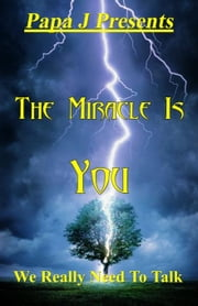 Papa J Presents; The Miracle Is You ebook by Halperin, Jeffrey J