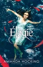 Élégie - Tome 4 ebook by Amanda Hocking