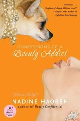 Confessions of a Beauty Addict ebook by Nadine Haobsh