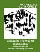 Journey: Lesson 28 - The Way Of Discipleship ebook by Marcel Gervais
