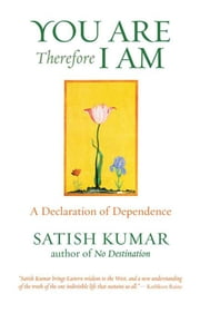 You Are Therefore I Am - A Declaration of Dependence ebook by Satish Kumar