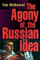 The Agony of the Russian Idea ebook by Tim McDaniel