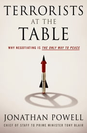 Terrorists at the Table - Why Negotiating is the Only Way to Peace ebook by Jonathan Powell