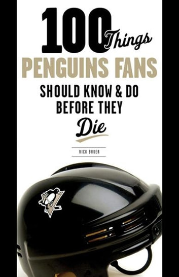 100 Things Penguins Fans Should Know & Do Before They Die ebook by Rick Buker