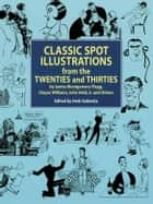 Classic Spot Illustrations from the Twenties and Thirties - by James Montgomery Flagg, Gluyas Williams, John Held, Jr., et al ebook by Herb Galewitz