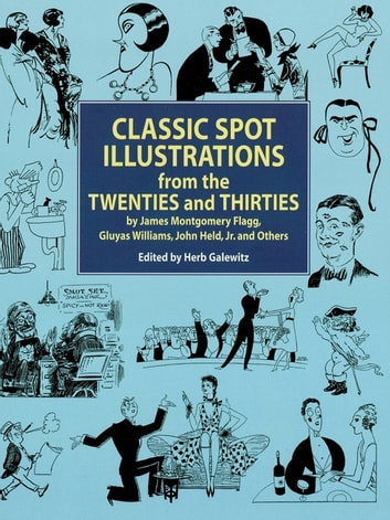 Classic Spot Illustrations from the Twenties and Thirties - by James Montgomery Flagg, Gluyas Williams, John Held, Jr., et al ebook by