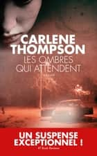 Les Ombres qui attendent ebook by Carlene Thompson