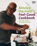 The Feel-Good Cookbook ebook by Ainsley Harriott