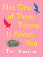 Not One of These Poems Is About You ebook by Teva Harrison
