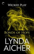 Bonds of Hope: Book Four of Wicked Play ebook by Lynda Aicher