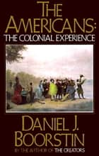 The Americans: The Colonial Experience ebook by