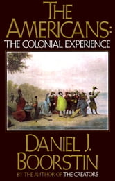 The Americans: The Colonial Experience ebook by Daniel J. Boorstin