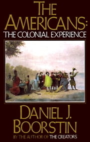 The Americans: The Colonial Experience ebook by Kobo.Web.Store.Products.Fields.ContributorFieldViewModel