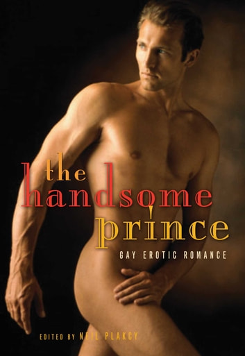 The Handsome Prince - Gay Erotic Romance ebook by Neil Plakcy