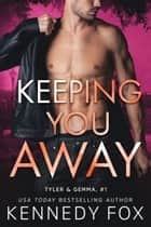Keeping You Away - Tyler and Gemma #1 ebook by Kennedy Fox