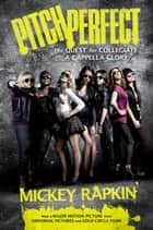 Pitch Perfect (movie tie-in) ebook by Mickey Rapkin