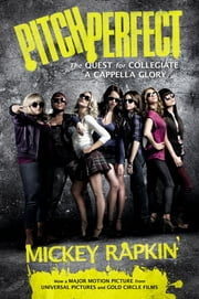 Pitch Perfect (movie tie-in) - The Quest for Collegiate A Cappella Glory ebook by Mickey Rapkin