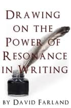Drawing on the Power of Resonance in Writing ebook by David Farland