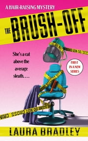 The Brush-Off - A Hair-raising Mystery ebook by Laura Bradley