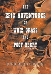 THE EPIC ADVENTURES OF WHIZ GRASS AND POOT BERRY ebook by Frank Church; Aloura Barnas