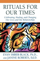 Rituals for Our Times - Celebrating, Healing, and Changing Our Lives and Our Relationships ebook by Evan Imber-Black,Janine Roberts