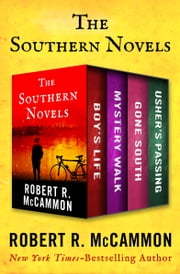 The Southern Novels - Boy's Life, Mystery Walk, Gone South, and Usher's Passing ebook by Robert R. McCammon