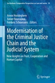 Modernisation of the Criminal Justice Chain and the Judicial System - New Insights on Trust, Cooperation and Human Capital ebook by Annie Hondeghem,Xavier Rousseaux,Frédéric Schoenaers